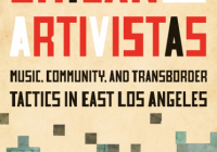 Martha Gonzales, Chican@ Artivistas: Music, Community, and Transborder Tactics in East Los Angeles
